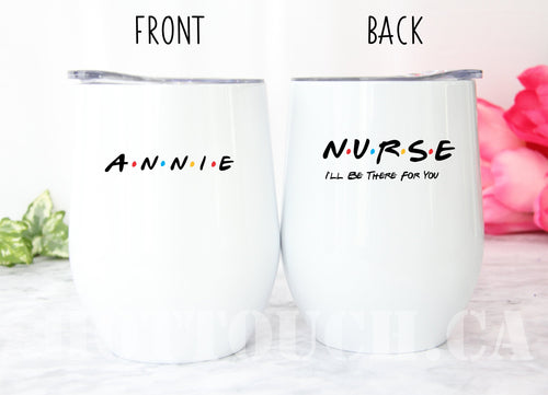 Friends Nurse tumbler, Nurse I'll be there for you, Nurse wine tumbler, Funny Nurse gift, Future nurse tumbler OC-NR-013