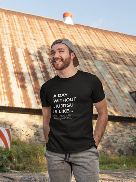 A Day Whithout Jiu Jitsu - T-Shirt