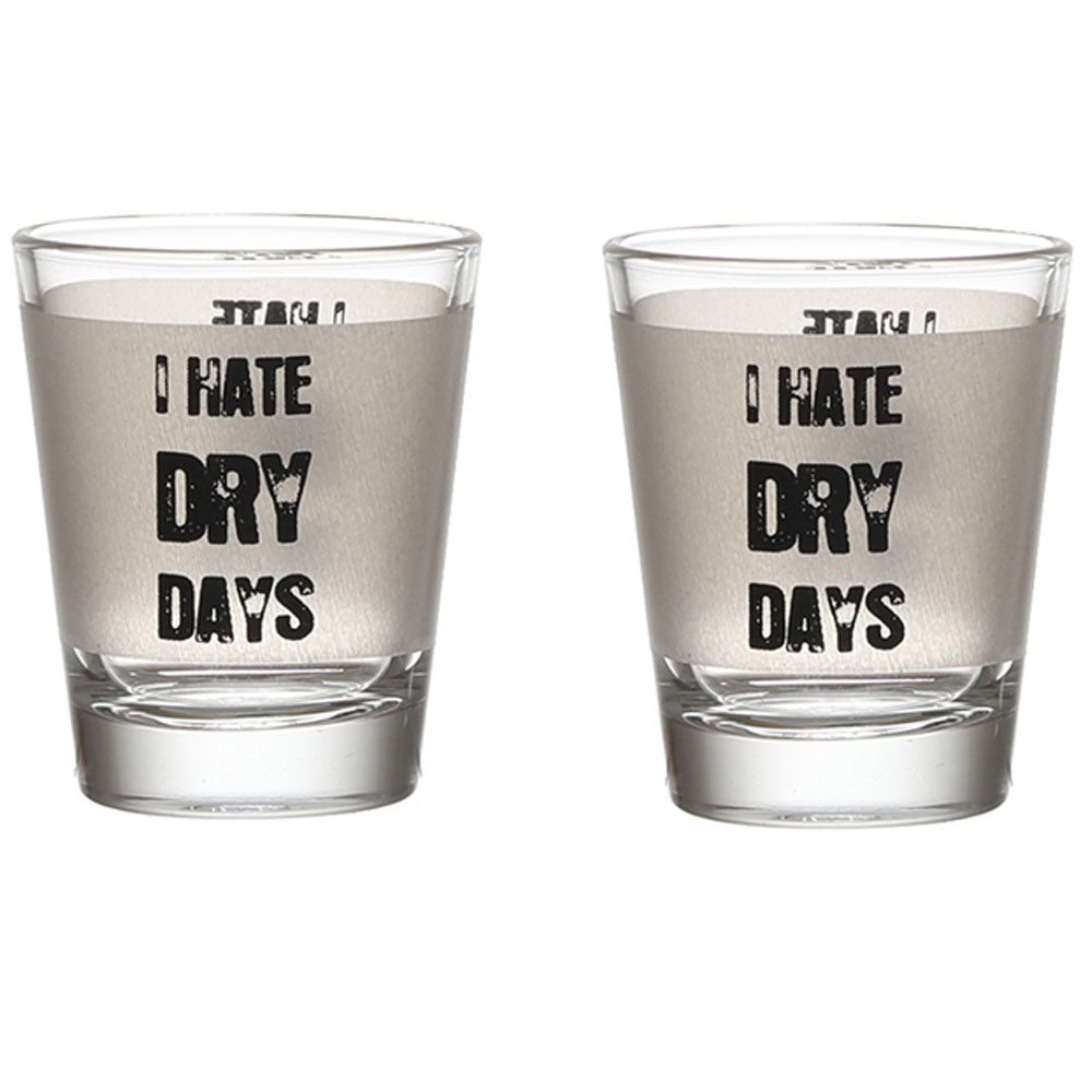 I HATE DRY DAYS SHOT GLASS SET OF 2