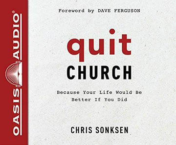 Quit Church (Library Edition): Because Your Life Would Be Better if You Did