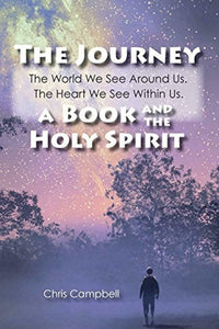 The Journey, The World We See Around Us, The Heart We See Within Us.: A Book and