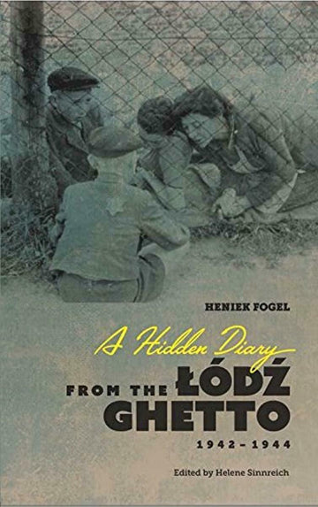 A Hidden Diary from the Lódz Ghetto, 1942 1944
