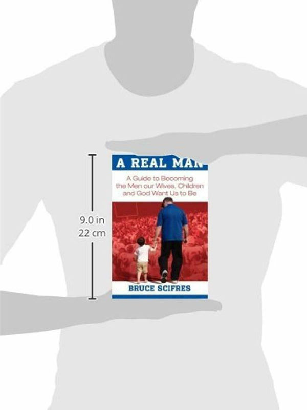 A Real Man:A Guide to Becoming the Men our Wives, Children and God Want Us to Be