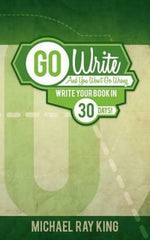 Go Write and You Won't Go Wrong: Write Your Book in 30 Days! (Paperback)
