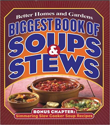 Biggest Book of Soups & Stews (Better Homes and Gardens Cooking)