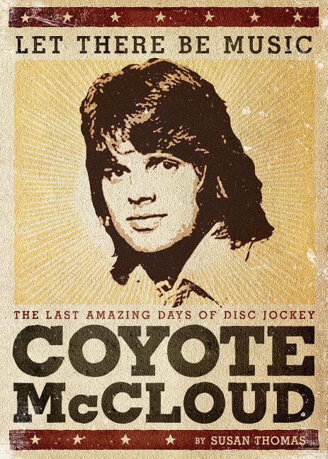 Let There Be Music : The Last Amazing Days of Disc Jockey Coyote McCloud