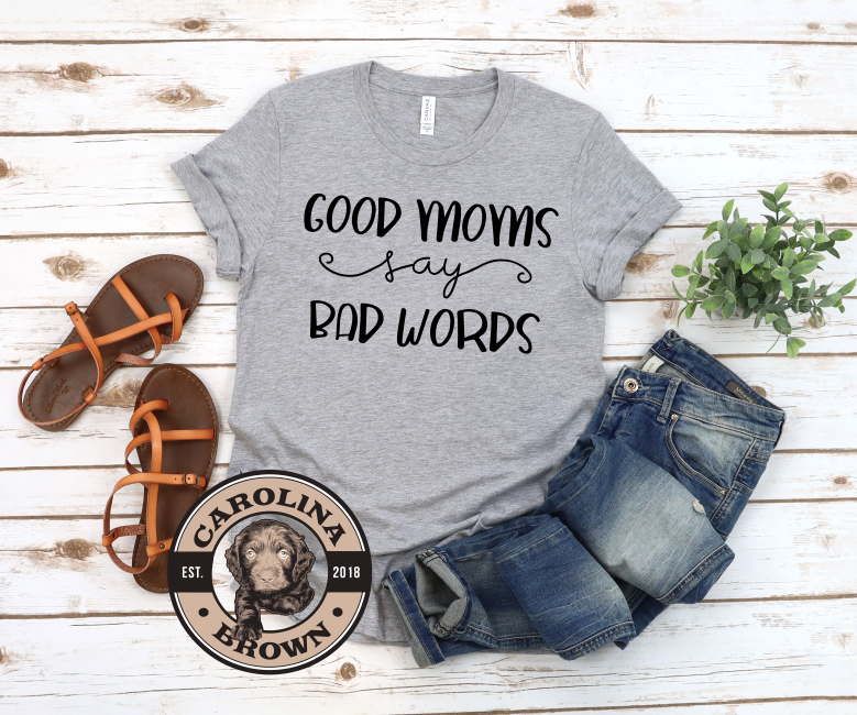 good moms say bad words grey t-shirt