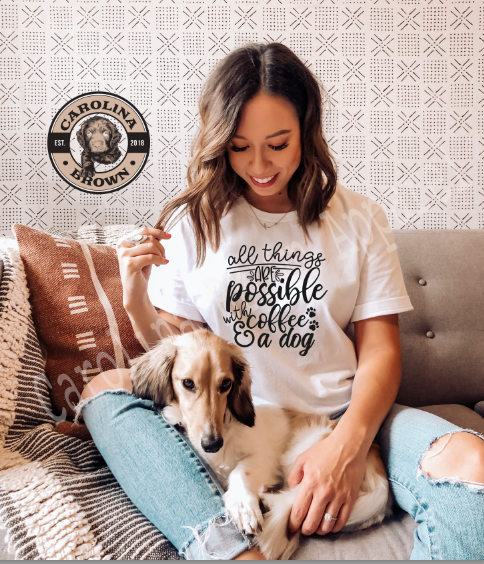 white All things are possible with coffee and a Dog T-Shirt.