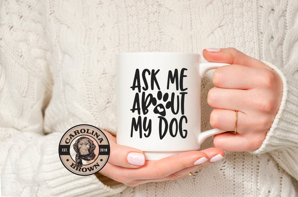 Ask Me About My Dog Coffee Mug
