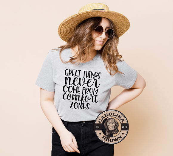 Great things never come from comfort zones. grey t-shirt