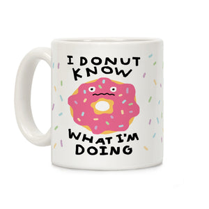 I Donut Know What I'm Doing Ceramic Coffee Mug by LookHUMAN