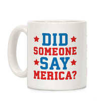 Load image into Gallery viewer, Did Someone Say Merica Ceramic Coffee Mug by LookHUMAN
