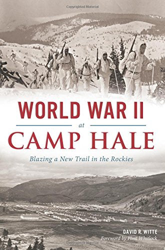 World War II at Camp Hale: Blazing a New Trail in the Rockies