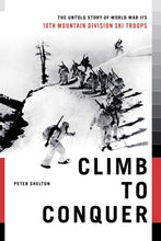 Load image into Gallery viewer, Climb to Conquer: The Untold Story of WWII's 10th Mountain Division: Shelton, Peter