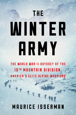 The Winter Army: The World War II Odyssey of the 10th Mountain Division, America's Elite Alpine Warriors: Isserman, Maurice