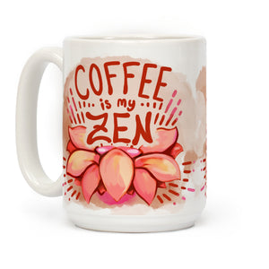 Coffee is My Zen Ceramic Coffee Mug by LookHUMAN