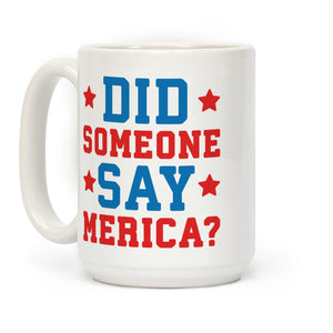 Did Someone Say Merica Ceramic Coffee Mug by LookHUMAN