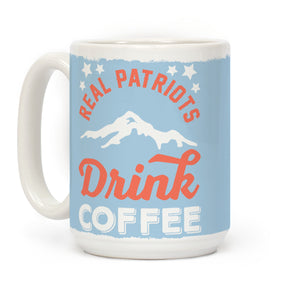 Real Patriots Drink Coffee Ceramic Coffee Mug by LookHUMAN