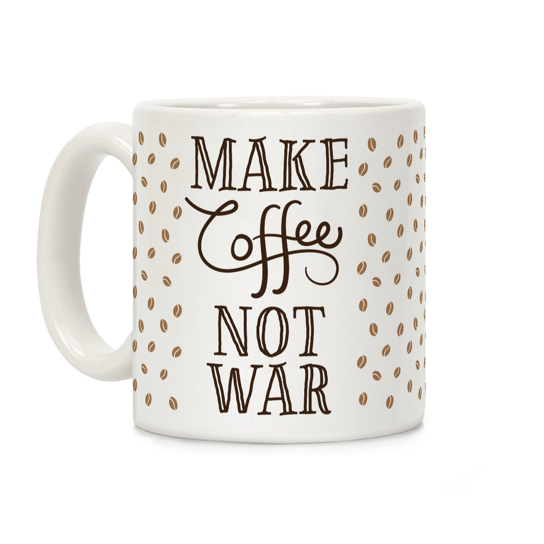Make Coffee Not War Ceramic Coffee Mug by LookHUMAN