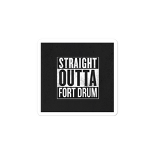Load image into Gallery viewer, STRAIGHT OUTTA FORT DRUM Bubble-free stickers