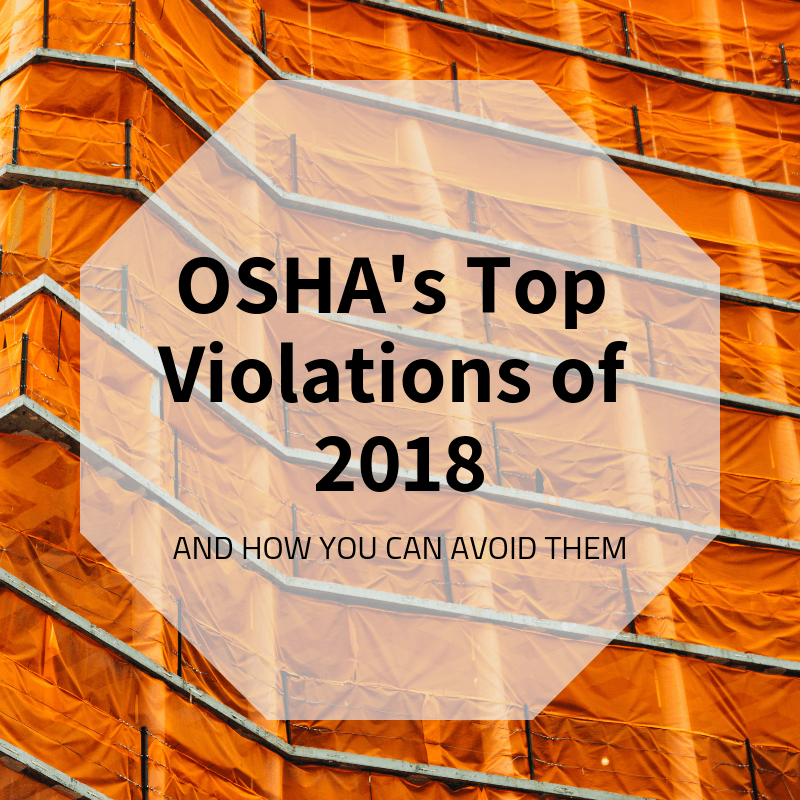 OSHA's Top Violations of 2018 - And How You Can Avoid Them