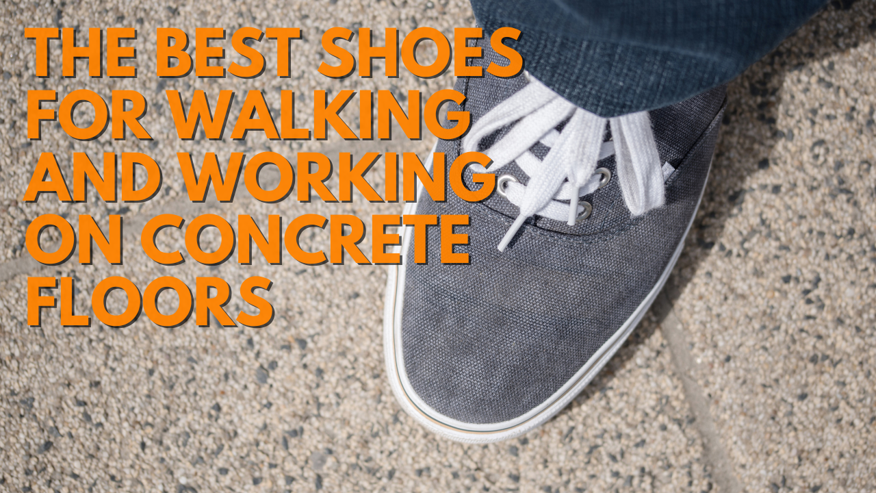 The 8 Best Shoes for Working and Walking on Concrete Floors