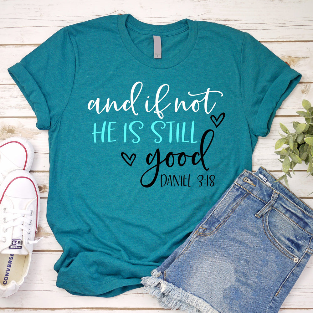 And if Not He is Still Good Tee