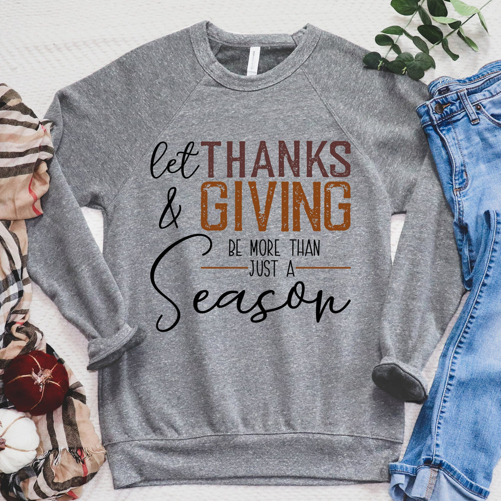 Let Thanks & Giving Be More Than A Season Sweatshirt