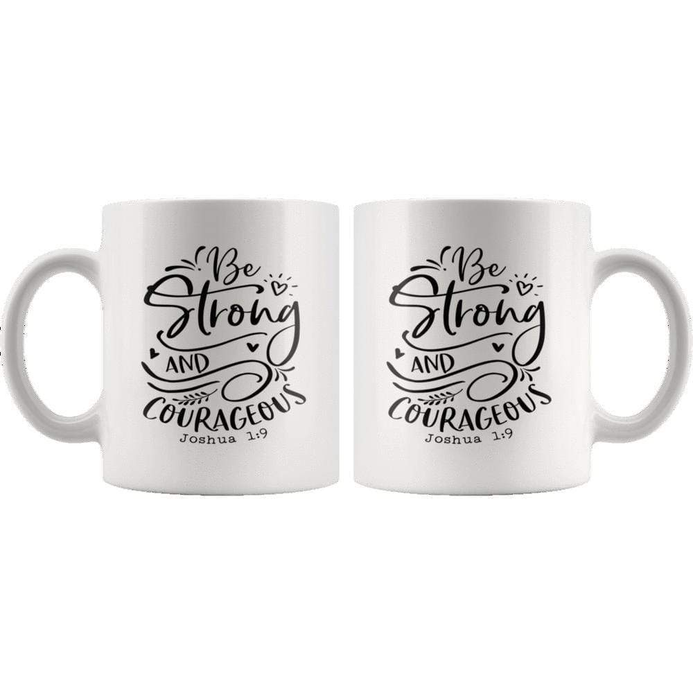 Drinkware - Be Strong And Courageous Joshua 1:9 Mug 11oz