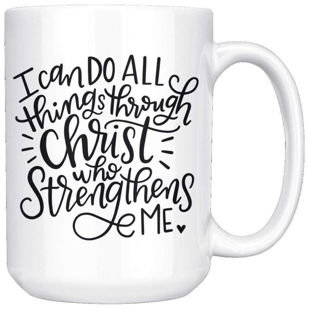 Drinkware - I Can Do All Things Through Christ Who Strengthens Me Mug 15oz
