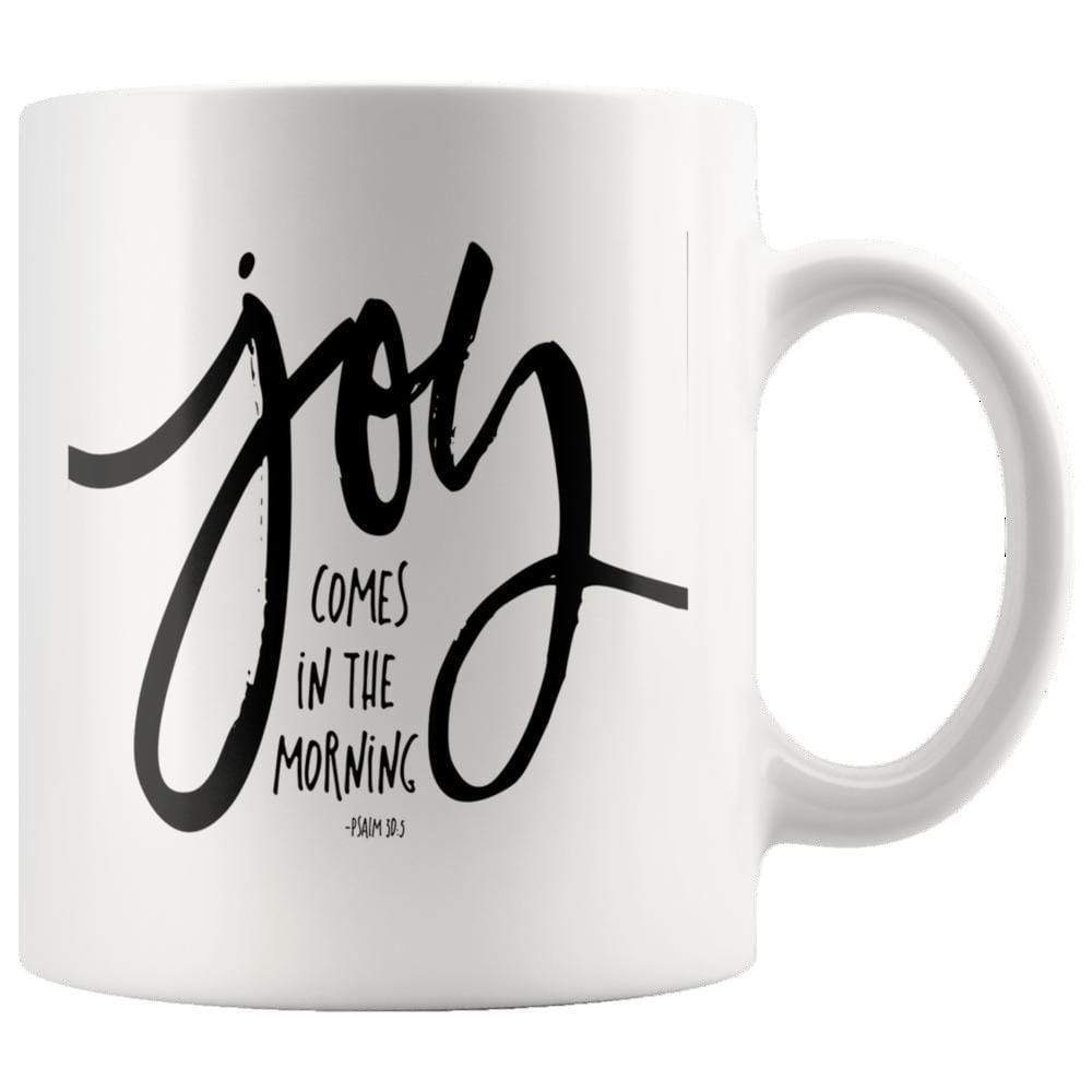 Drinkware - Joy Comes In The Morning Psalm 30:5 Mug 11oz
