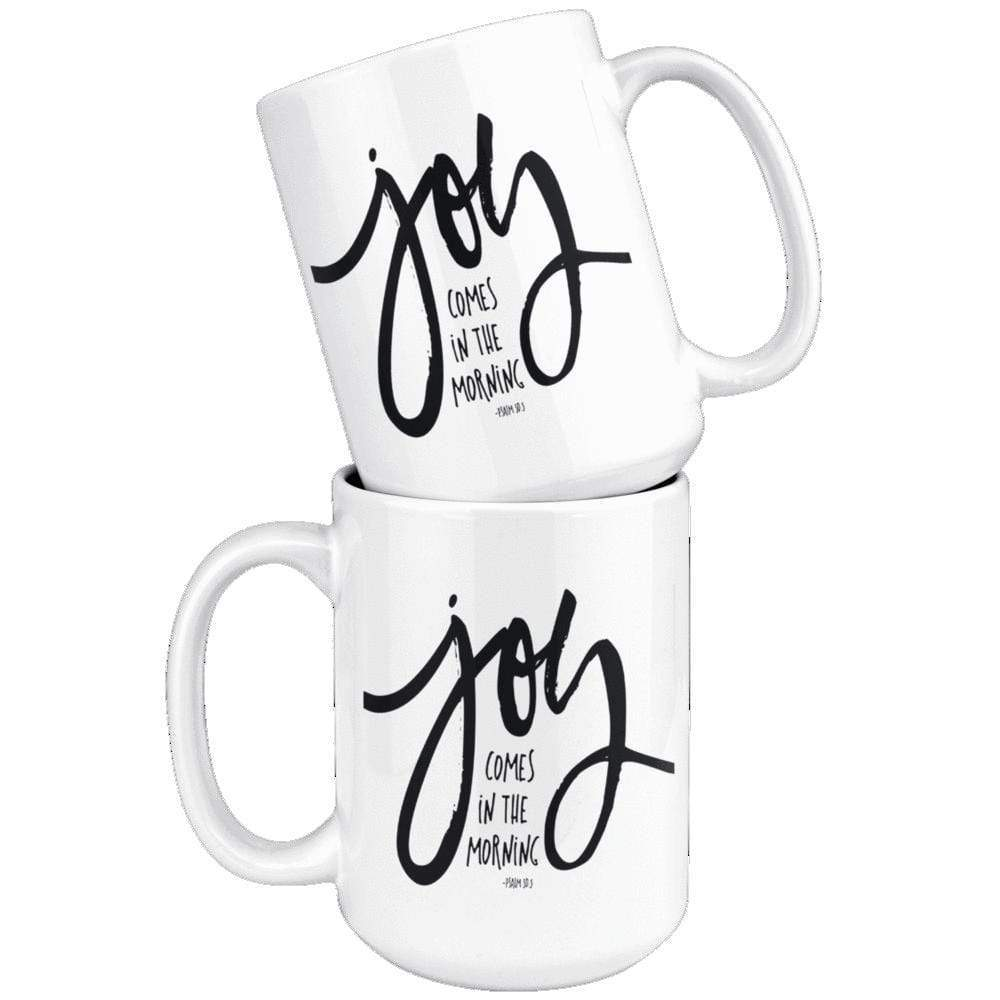 Drinkware - Joy Comes In The Morning Psalm 30:5 Mug 15oz