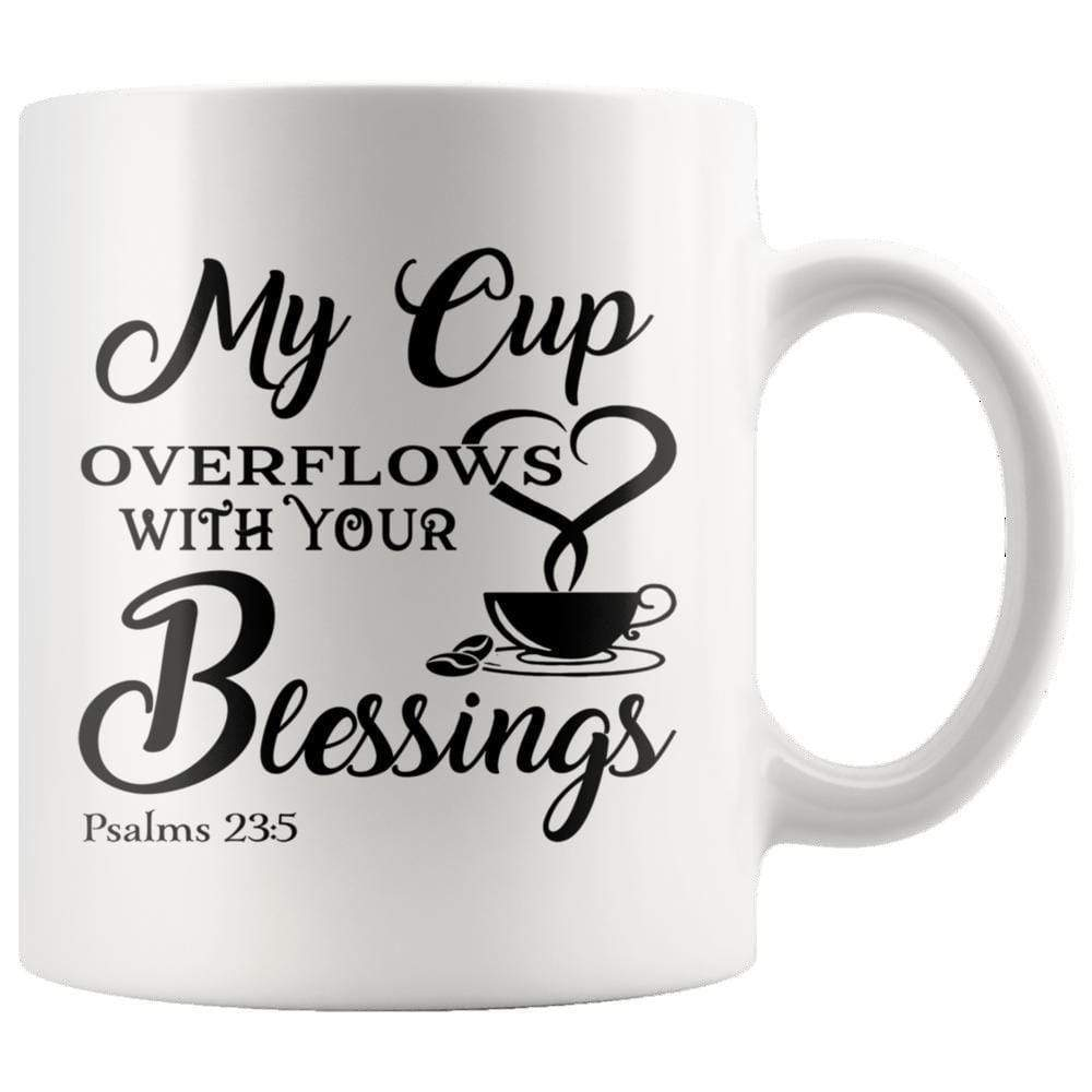 Drinkware - My Cup Overflows With Your Blessings Psalm 23:5 Mug 11oz