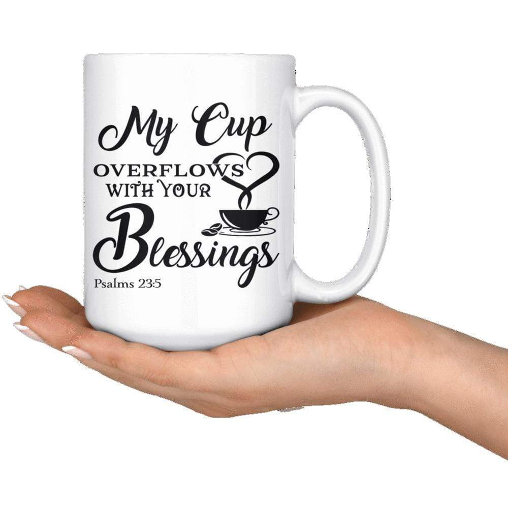 Drinkware - My Cup Overflows With Your Blessings Psalm 23:5 Mug 15oz