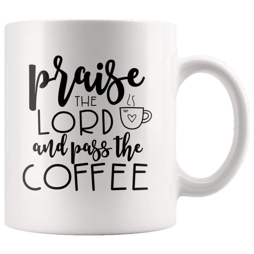 Drinkware - Praise The Lord And Pass The Coffee Mug