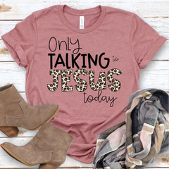 Only Talking to Jesus Today Shirt