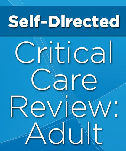 Self-Directed Critical Care Review: Adult 2018 (CME Videos)