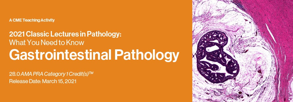 Classic Lectures in Pathology: What You Need to Know: Gastrointestinal Pathology 2021