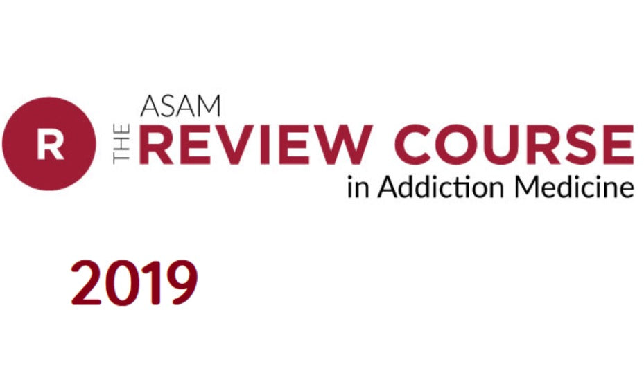 The ASAM Review Course in Addiction Medicine 2019