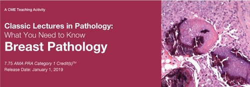 Classic Lectures in Pathology: What You Need to Know: Breast Pathology 2019