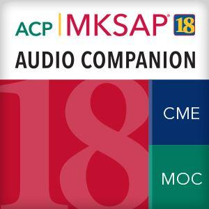MKSAP 18 Audio Companion The American College of Physicians and Oakstone Program Plus Q&A (Part A ONLY)