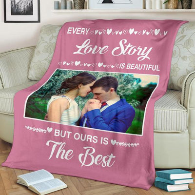 Every Love Is Beautiful But Ours Is The Best Custom Blanket