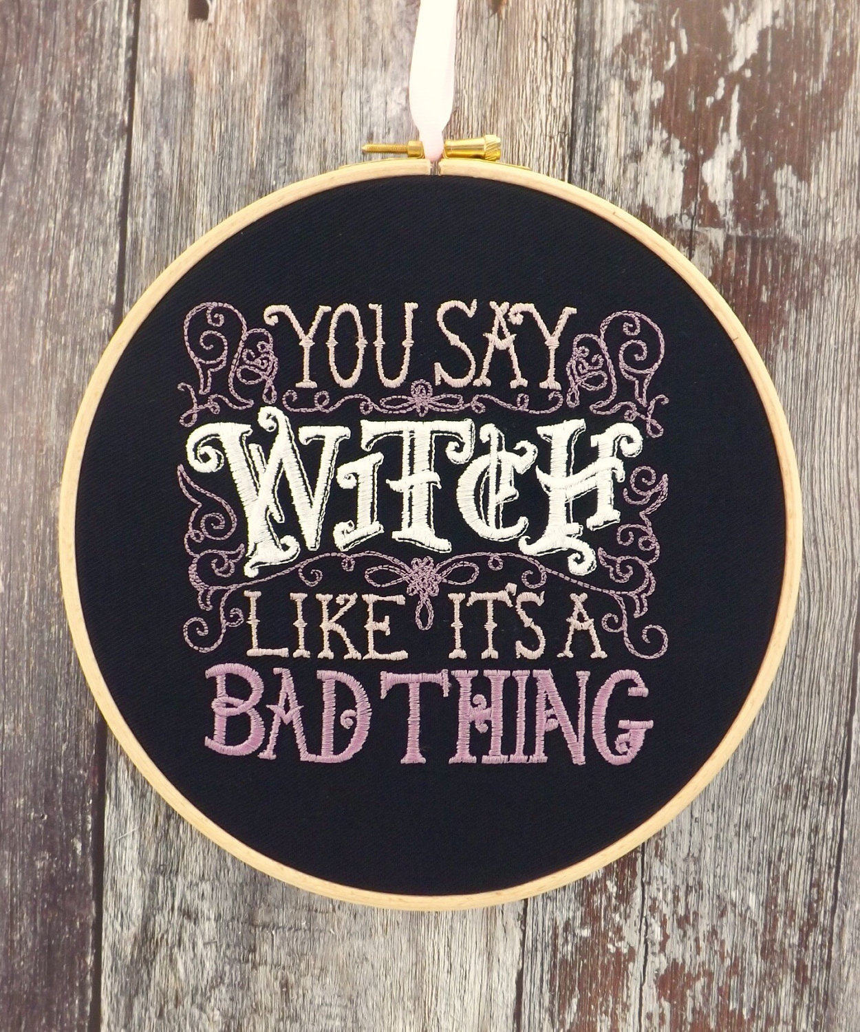 You say Witch like it's a bad thing, Embroidery hoop art