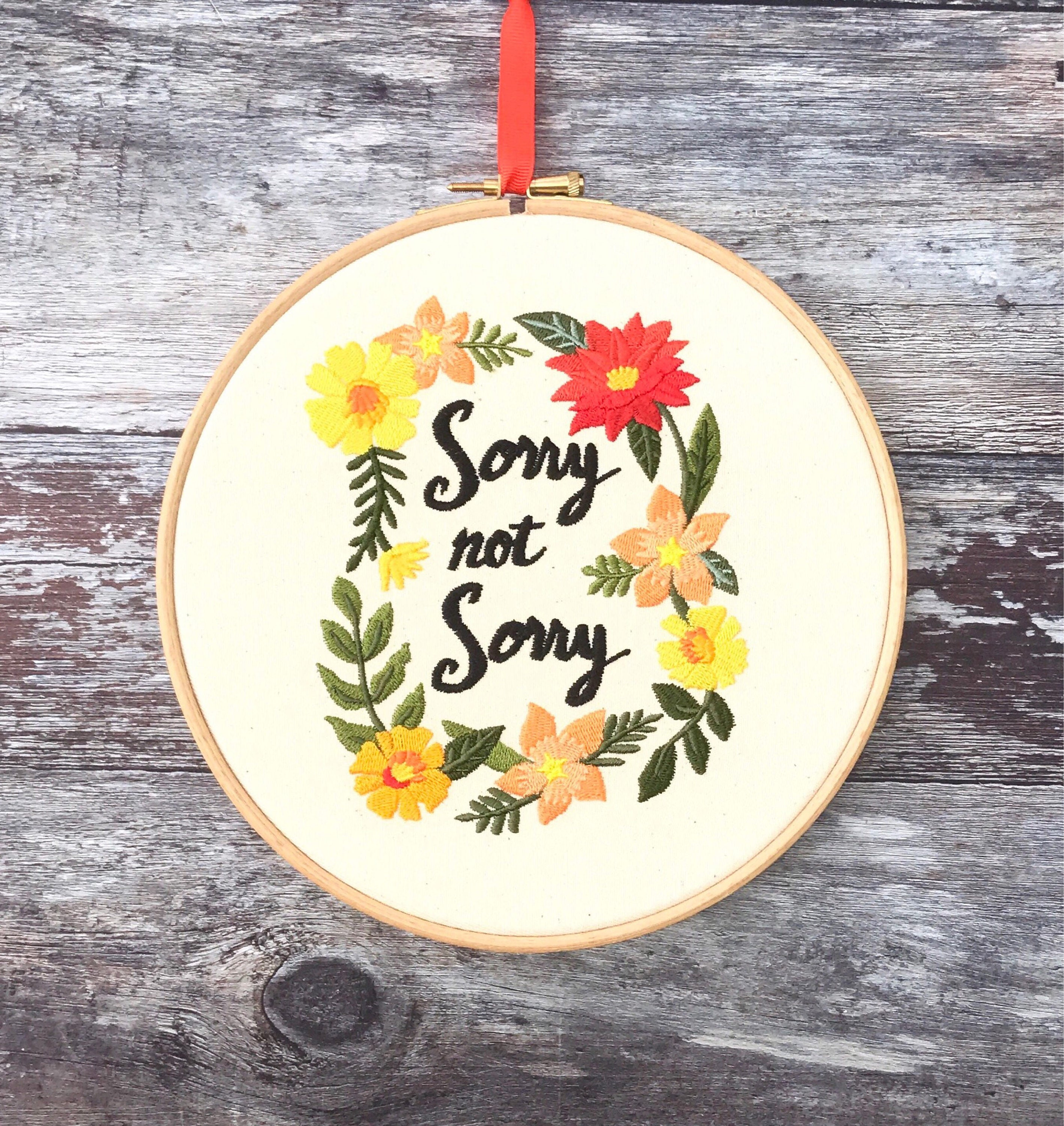 Sorry not sorry floral, Embroidery hoop art