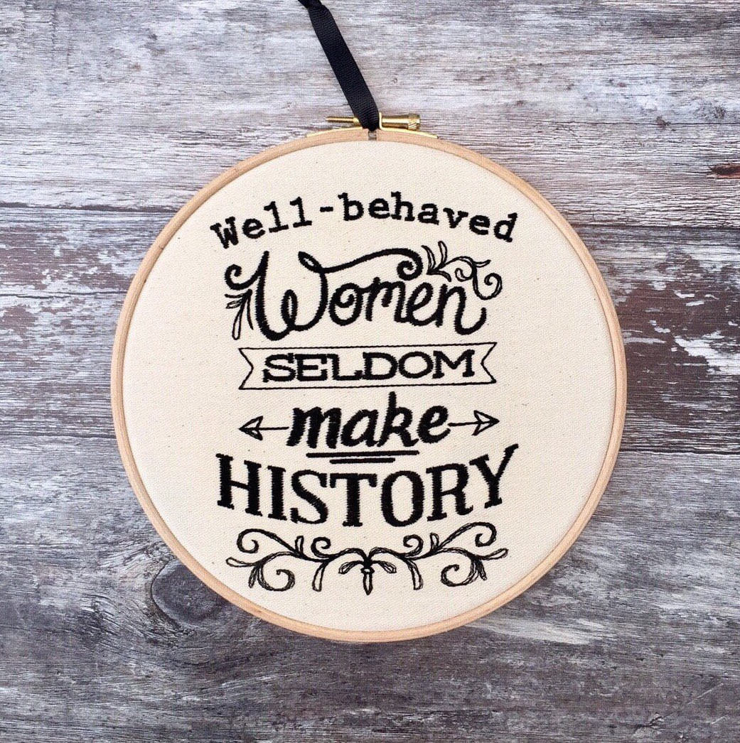 Well behaved women seldom make history Embroidery hoop art