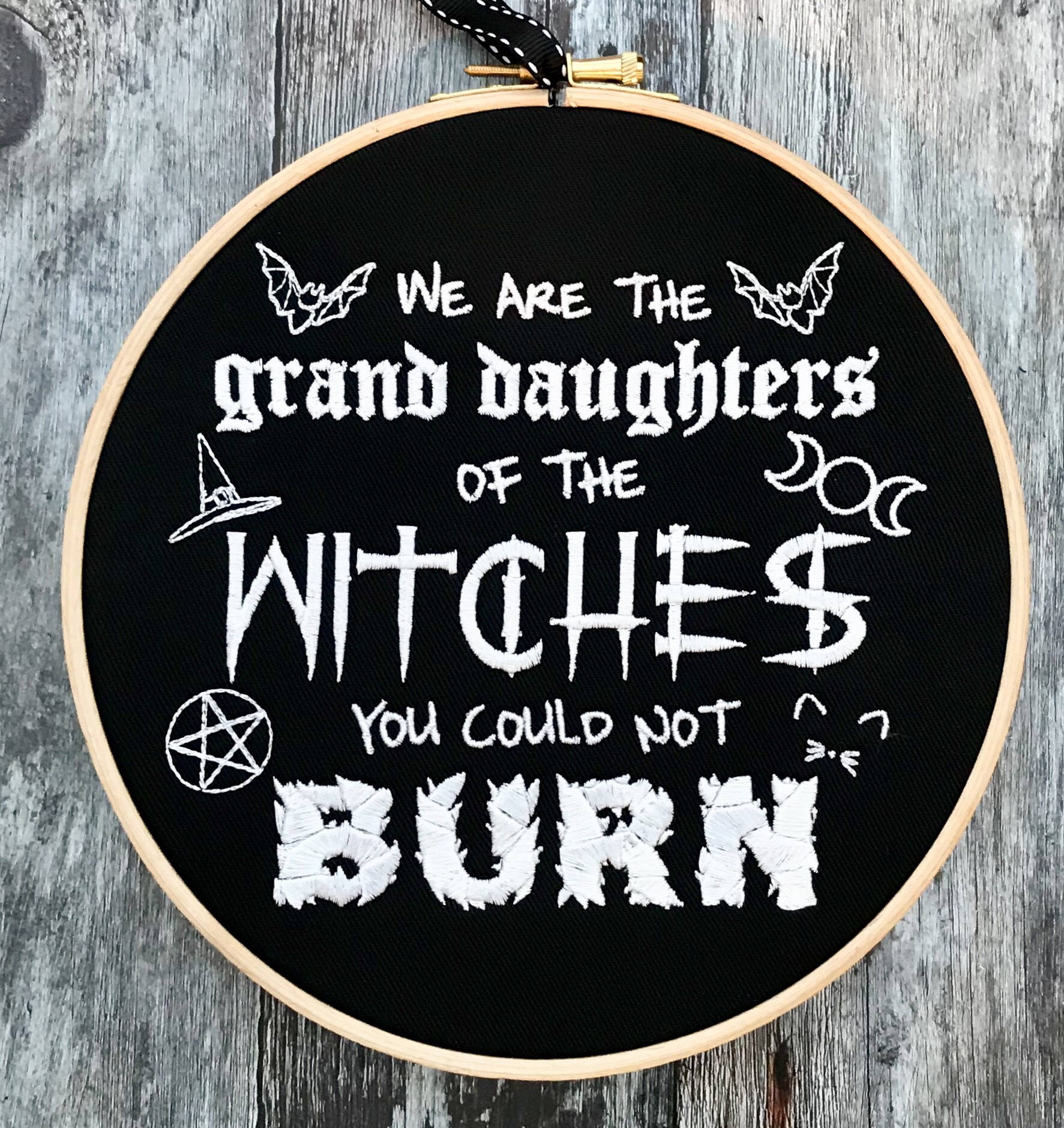 We are the granddaughters of witches you could not burn,  Embroidery hoop art