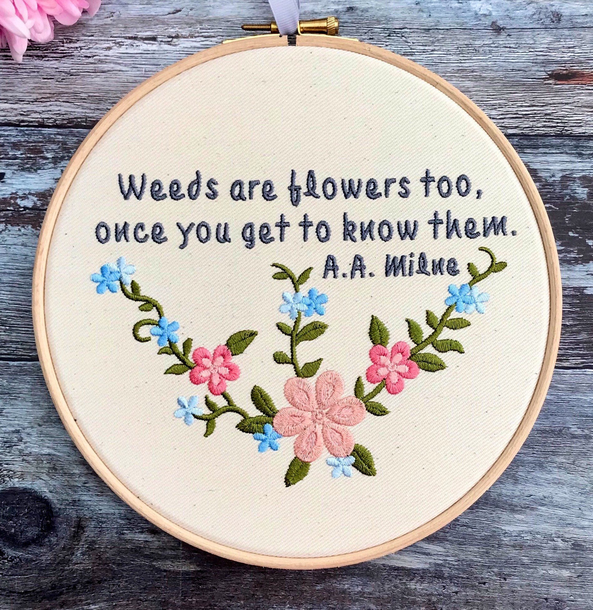 Weeds are flowers too, A.A. Milne quote, Embroidery hoop art