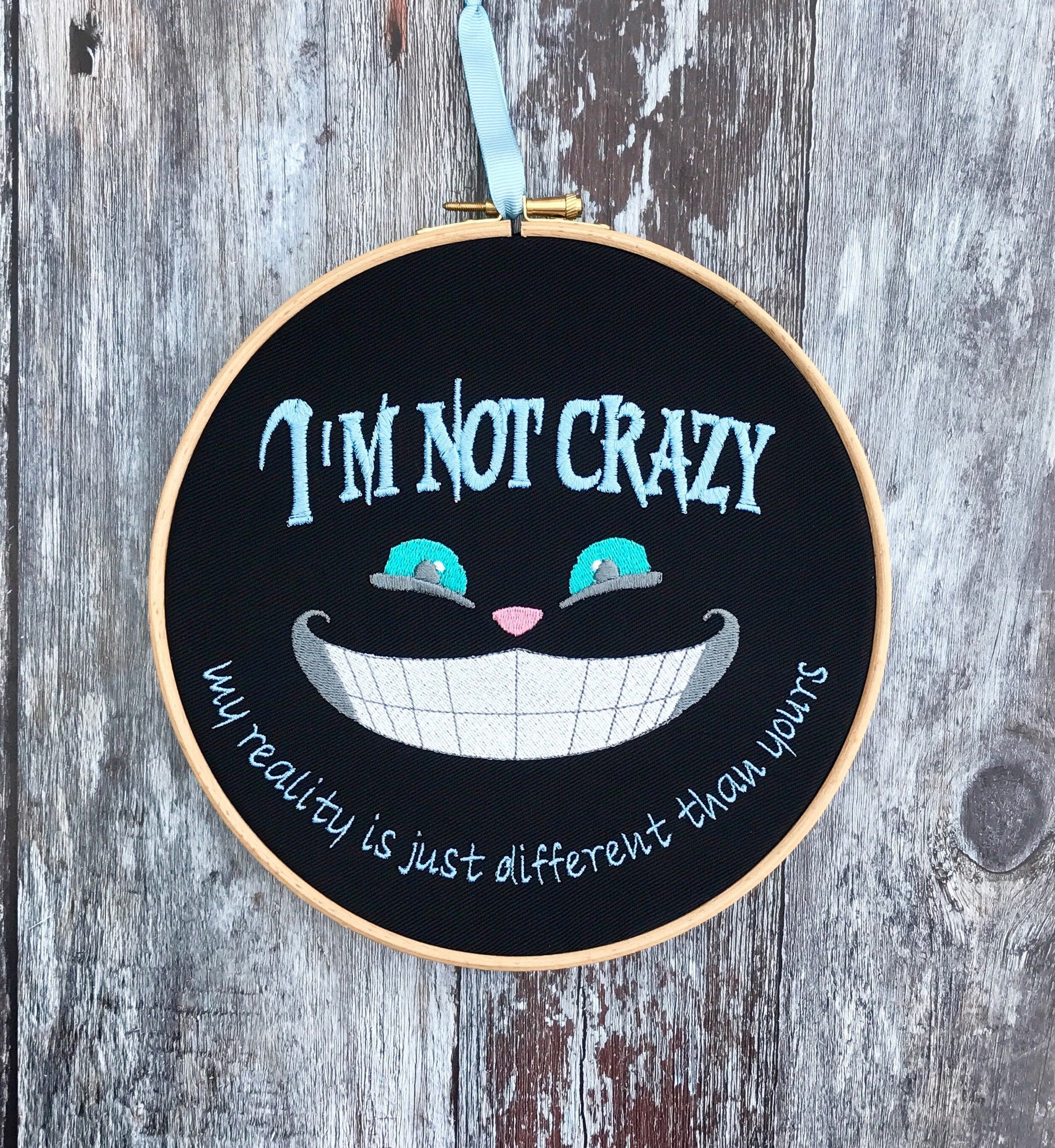 Im not crazy, Cheshire Cat quote, Embroidery hoop art Alice in Wonderland