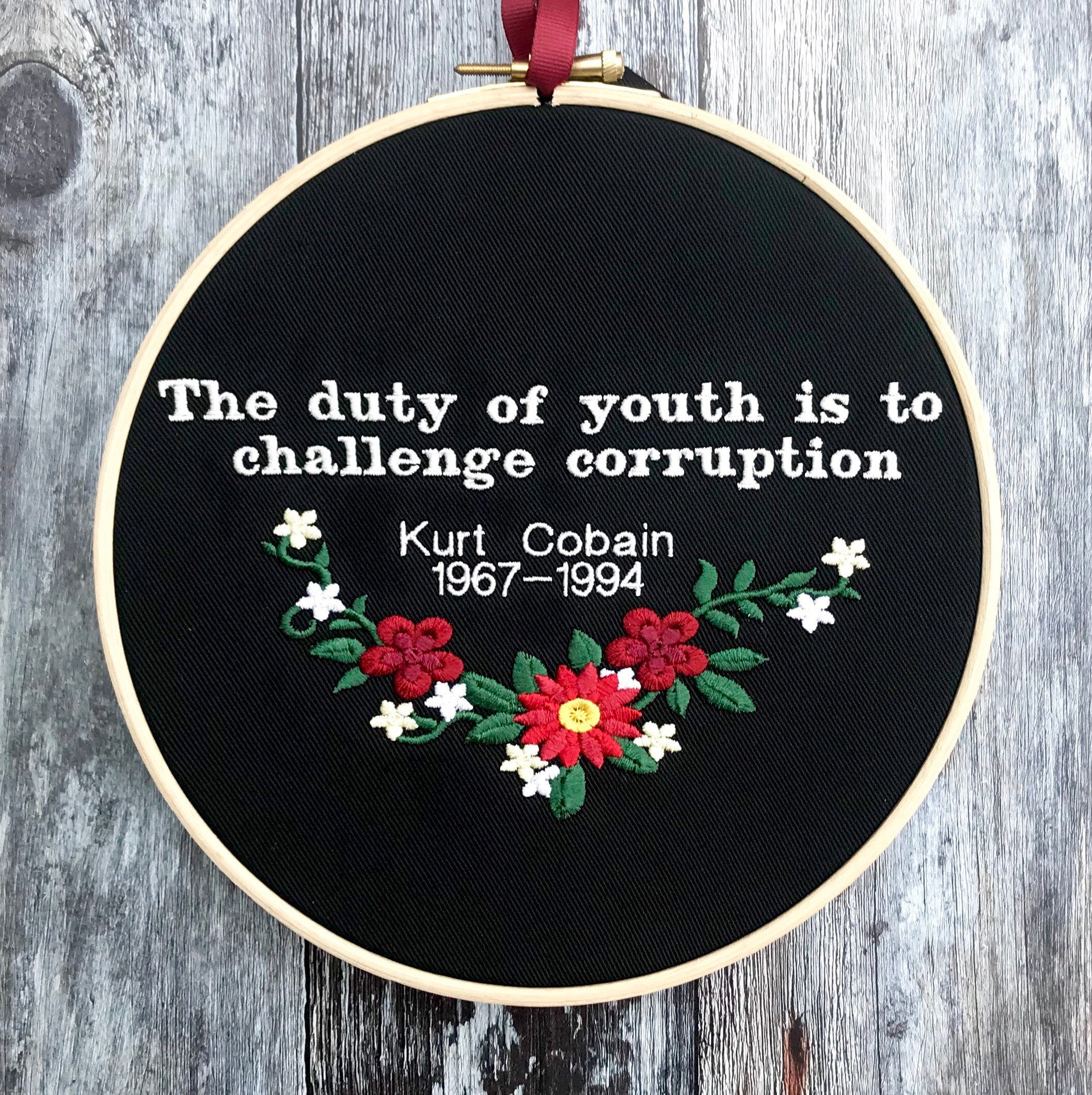 The duty of youth is to challenge corruption, Kurt Cobain quote, Embroidery hoop art