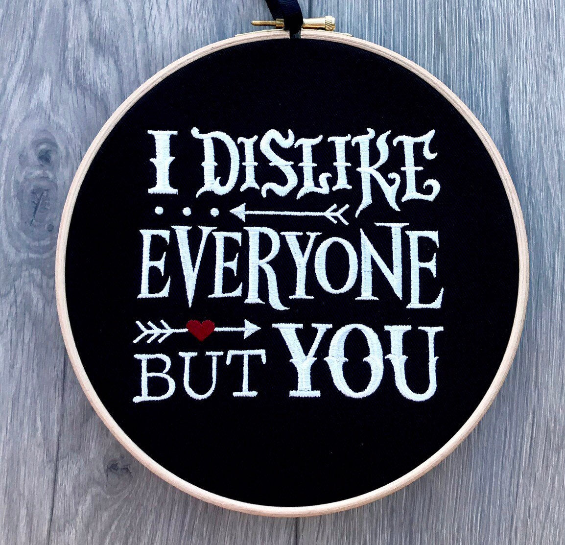 I dislike everyone but you, Embroidery hoop art